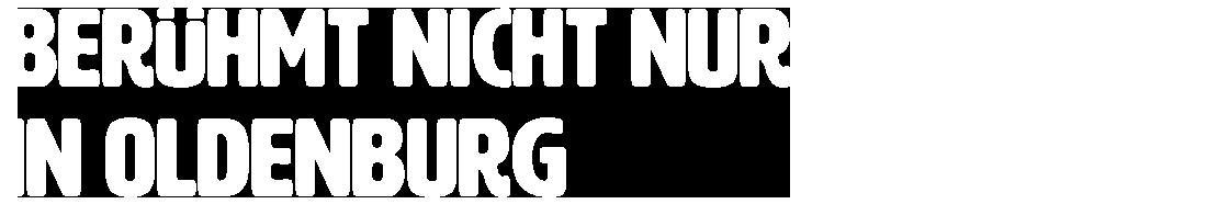 Berühmt nicht nur in Oldenburg